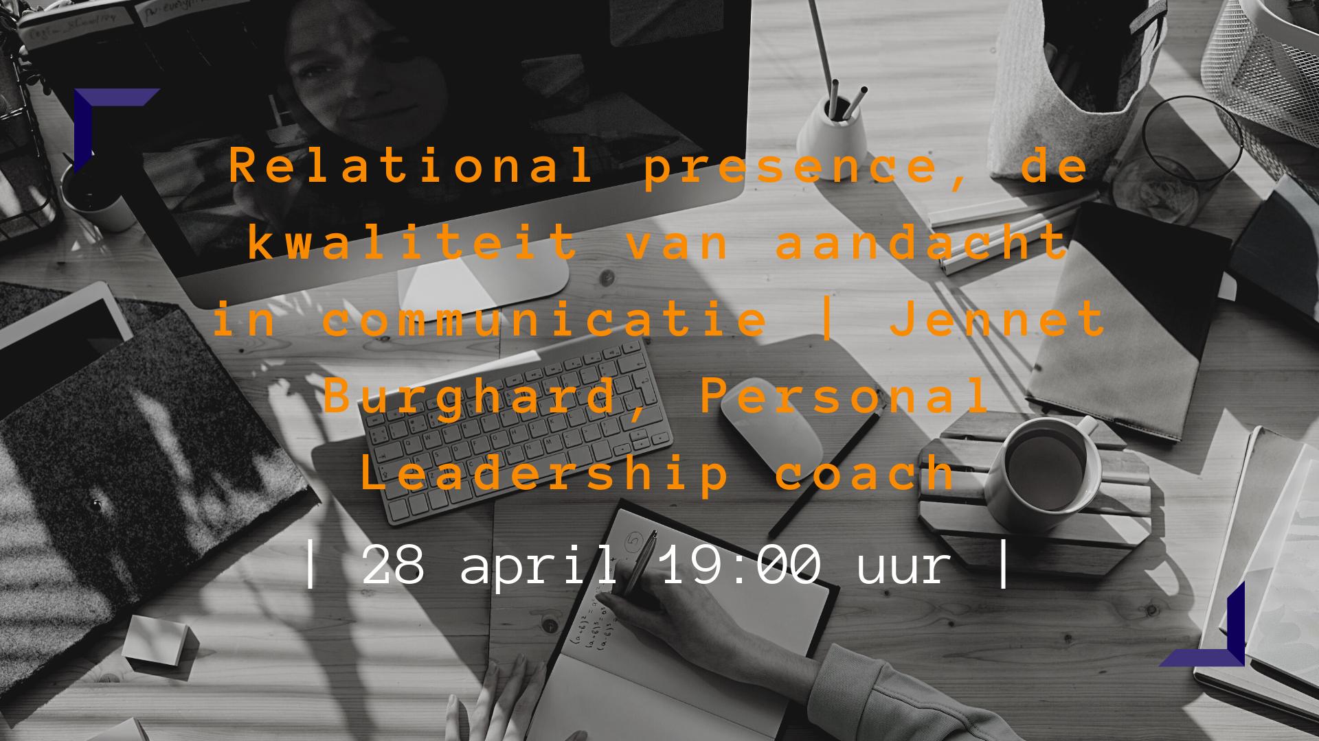 JCC Online: Relational presence, de kwaliteit van aandacht in communicatie | Jennet Burghard, Personal Leadership coach